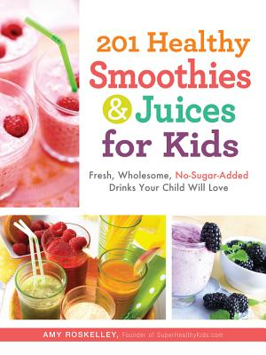 201 Healthy Smoothies and Juices for Kids By Roskelley, Amy